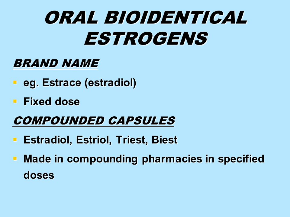 ORAL BIOIDENTICAL ESTROGENS