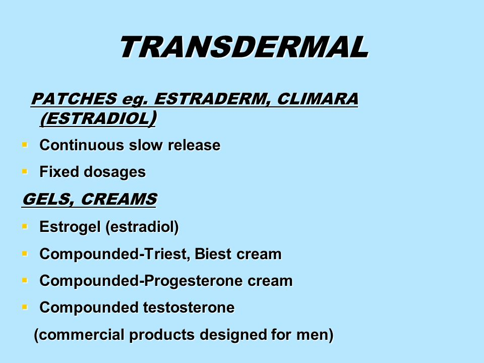 TRANSDERMAL GELS, CREAMS Continuous slow release Fixed dosages