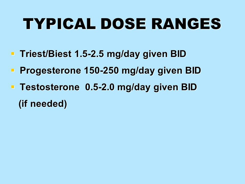 TYPICAL DOSE RANGES Triest/Biest mg/day given BID