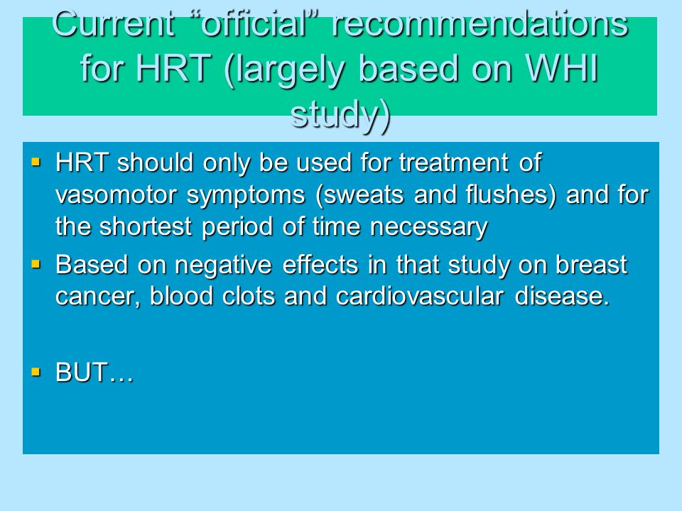 Current official recommendations for HRT (largely based on WHI study)