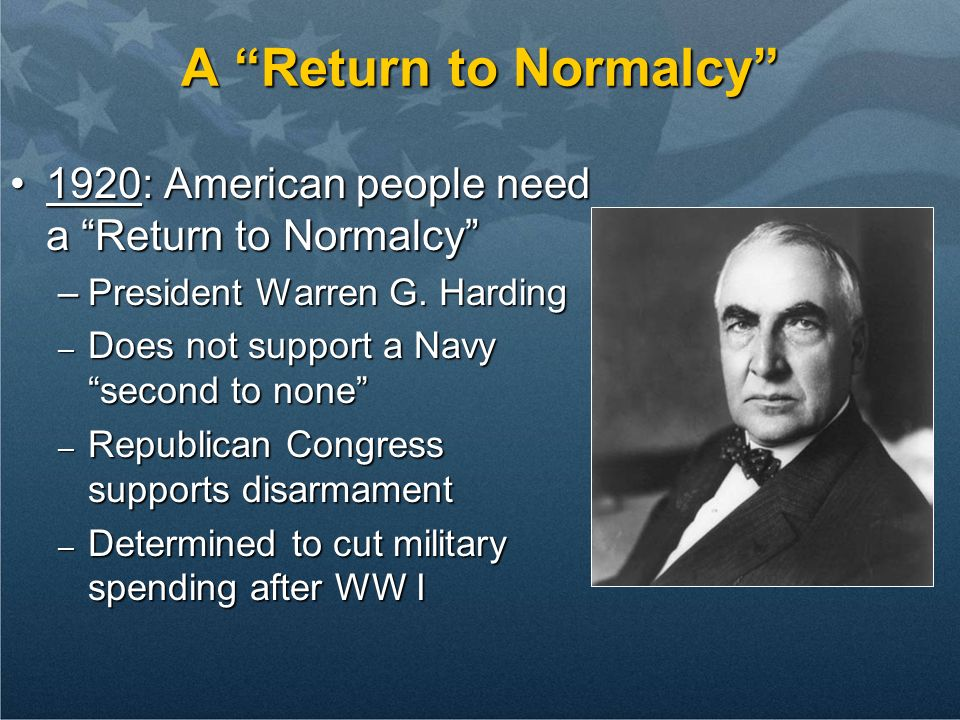 A Return to Normalcy 1920: American people need a Return to Normalcy President Warren G. Harding.