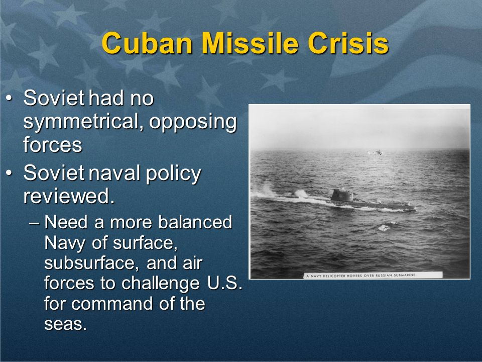 Cuban Missile Crisis Soviet had no symmetrical, opposing forces