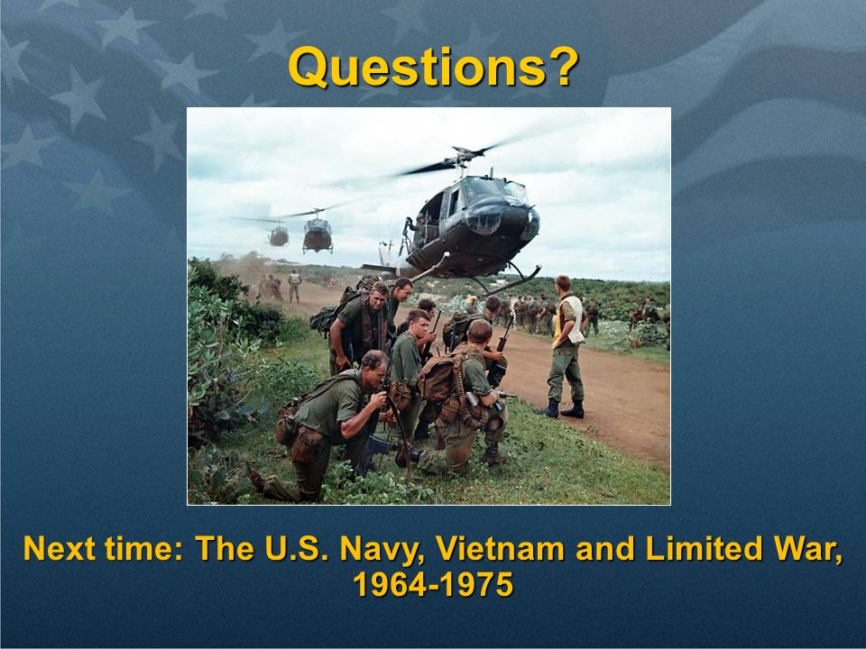 Next time: The U.S. Navy, Vietnam and Limited War, 1964-1975