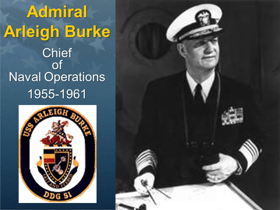 Admiral Arleigh Burke Chief of Naval Operations 1955-1961