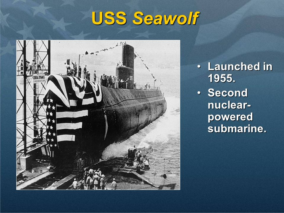 USS Seawolf Launched in 1955. Second nuclear-powered submarine.