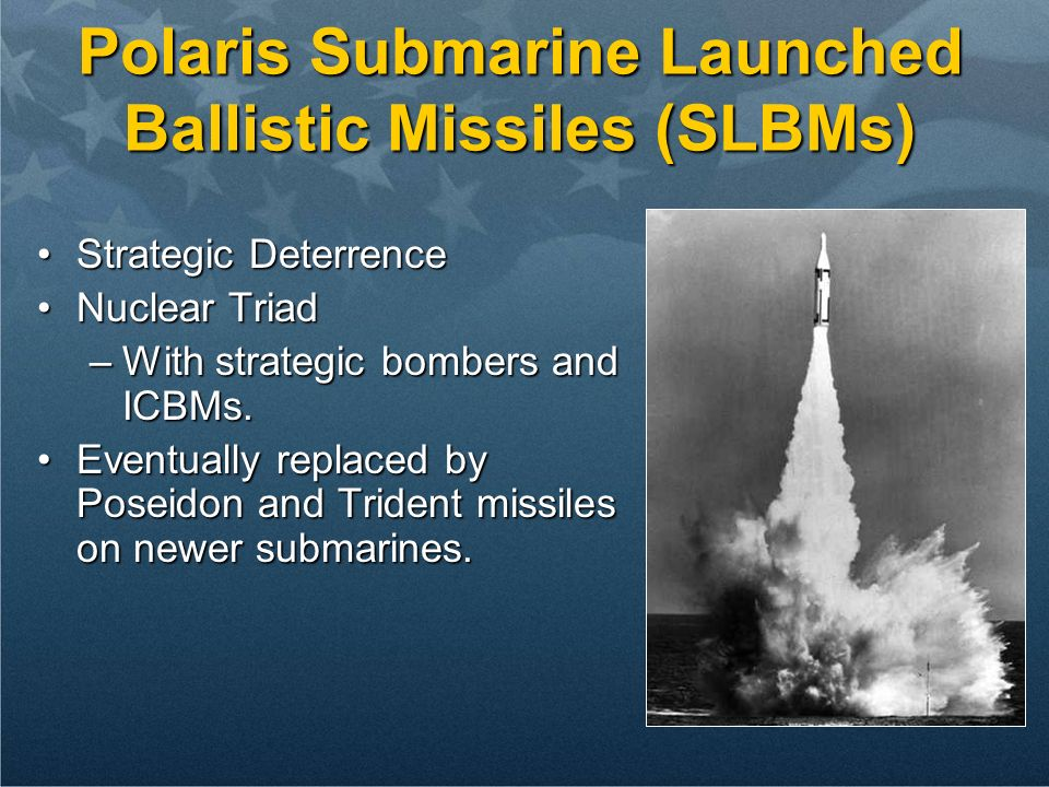 Polaris Submarine Launched Ballistic Missiles (SLBMs)