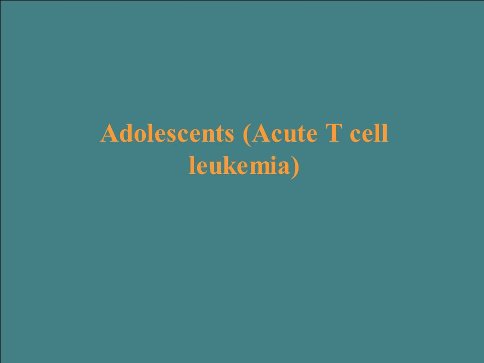 Adolescents (Acute T cell leukemia)