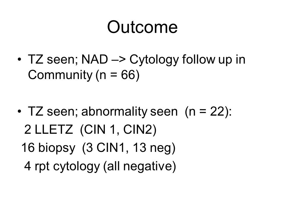 Outcome TZ seen; NAD –> Cytology follow up in Community (n = 66)