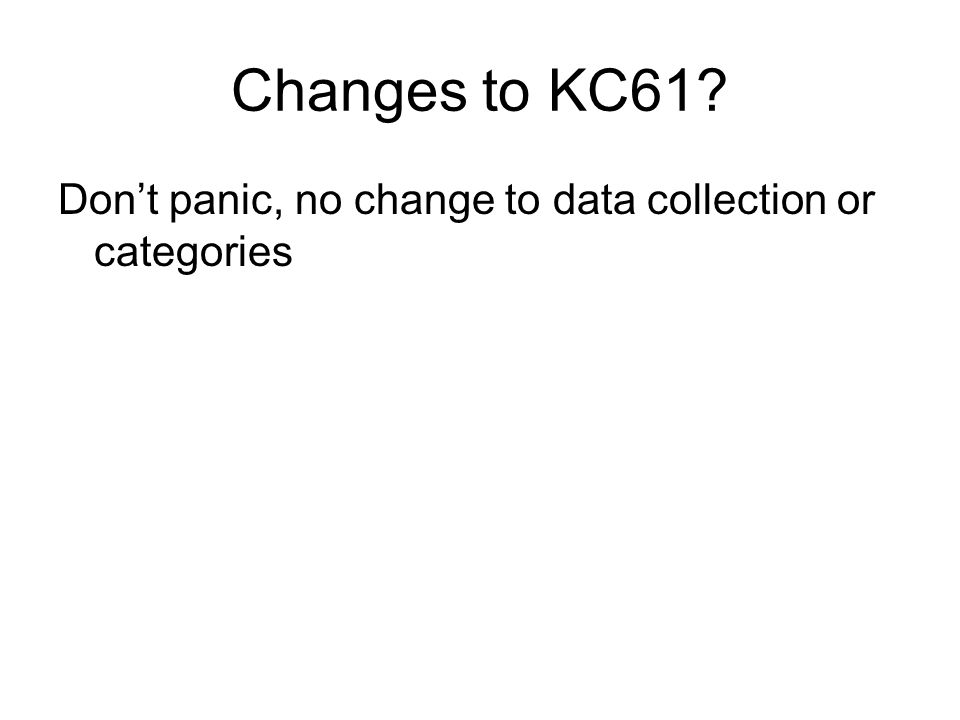 Changes to KC61 Don't panic, no change to data collection or categories