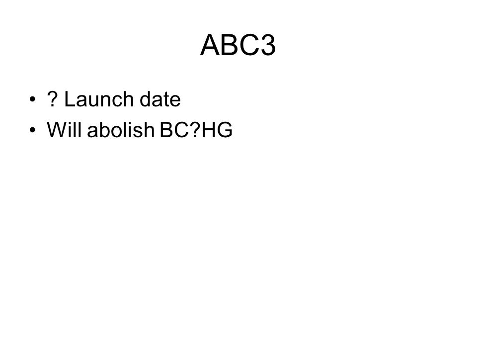 ABC3 Launch date Will abolish BC HG