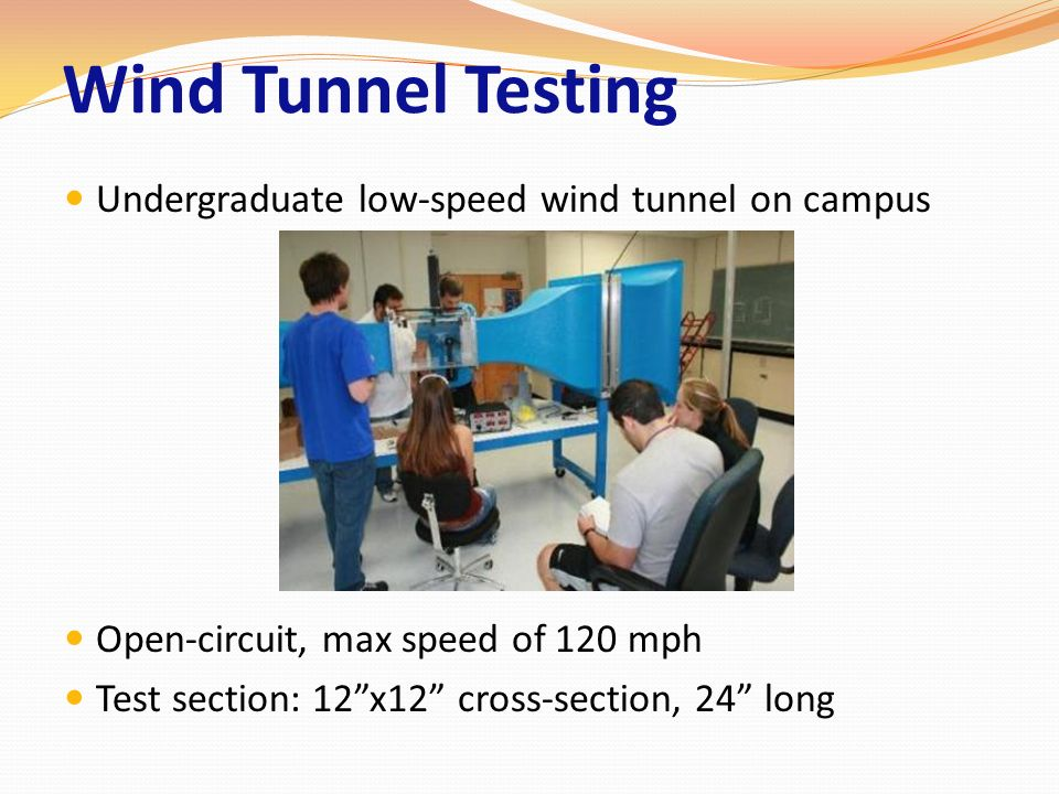 Wind Tunnel Testing Undergraduate low-speed wind tunnel on campus