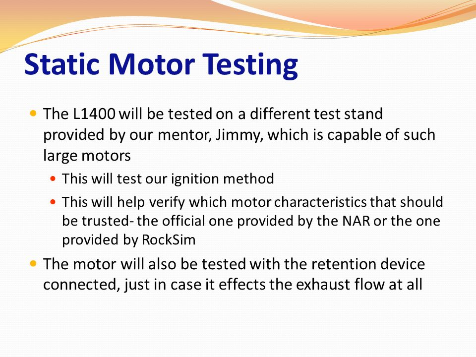 Static Motor Testing The L1400 will be tested on a different test stand provided by our mentor, Jimmy, which is capable of such large motors.