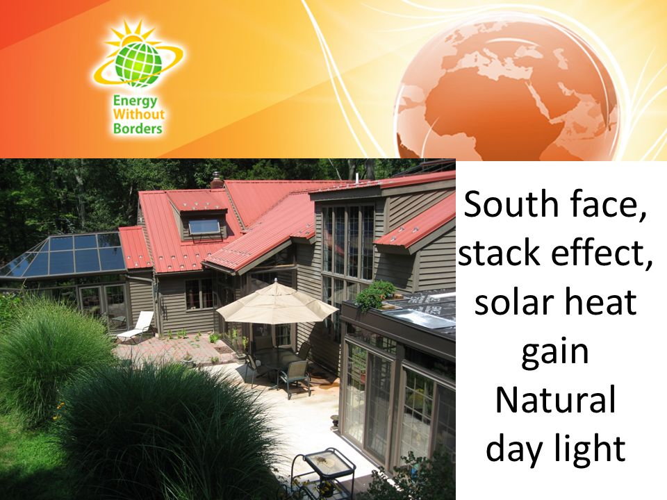 South face, stack effect, solar heat gain Natural day light