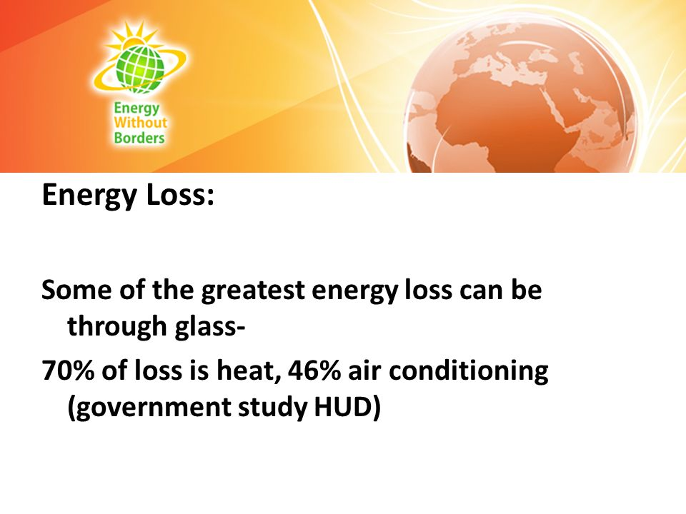 Energy Loss: Some of the greatest energy loss can be through glass-