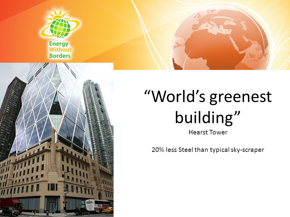 World's greenest building Hearst Tower 20% less Steel than typical sky-scraper