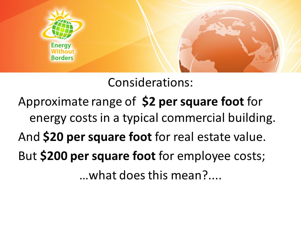 Considerations: Approximate range of $2 per square foot for energy costs in a typical commercial building.