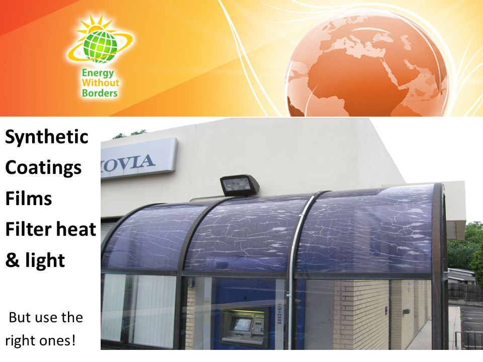 Synthetic Coatings Films Filter heat & light But use the right ones!