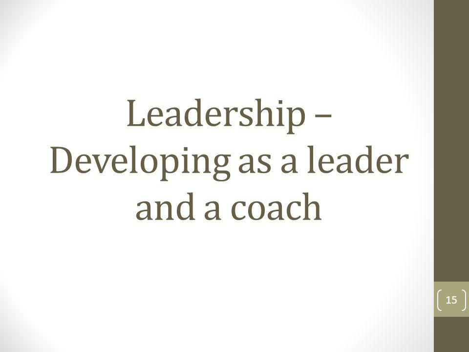 Leadership – Developing as a leader and a coach
