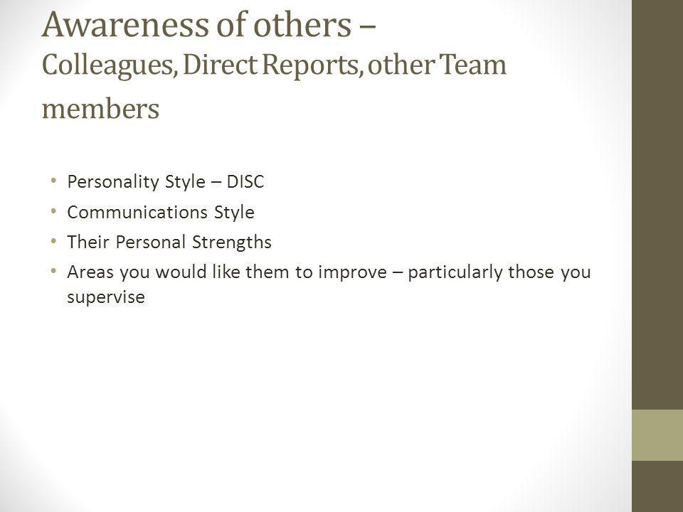 Awareness of others – Colleagues, Direct Reports, other Team members