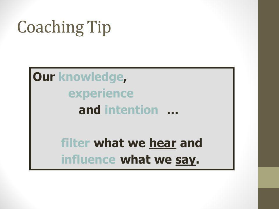 Coaching Tip Our knowledge, experience and intention …
