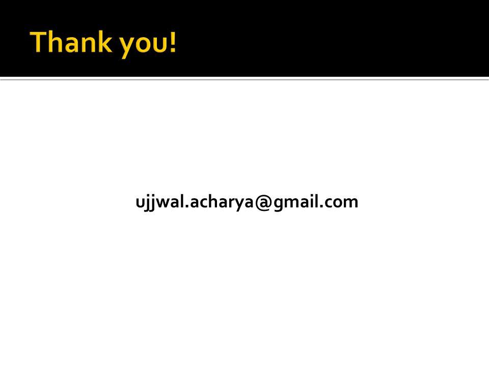 Thank you! ujjwal.acharya@gmail.com