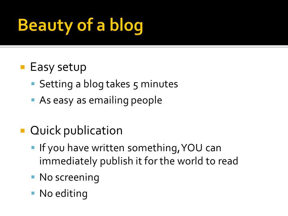 Beauty of a blog Easy setup Quick publication