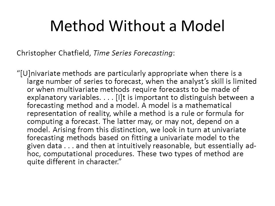 Method Without a Model Christopher Chatfield, Time Series Forecasting: