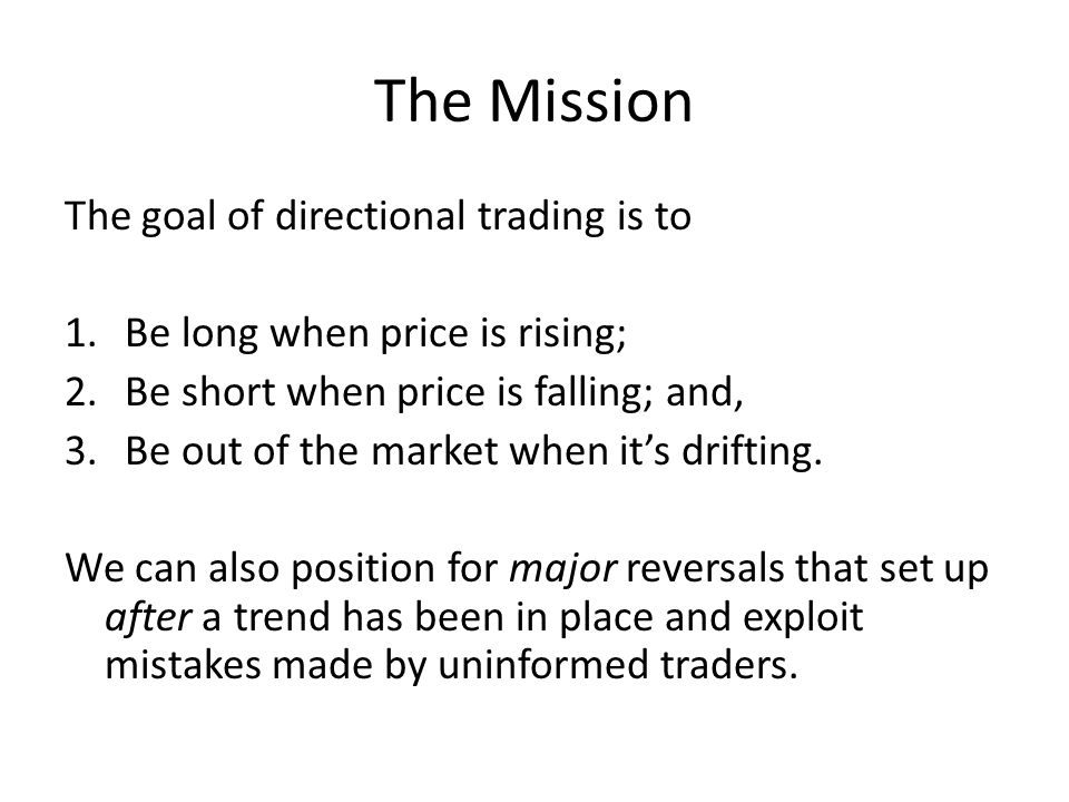 The Mission The goal of directional trading is to