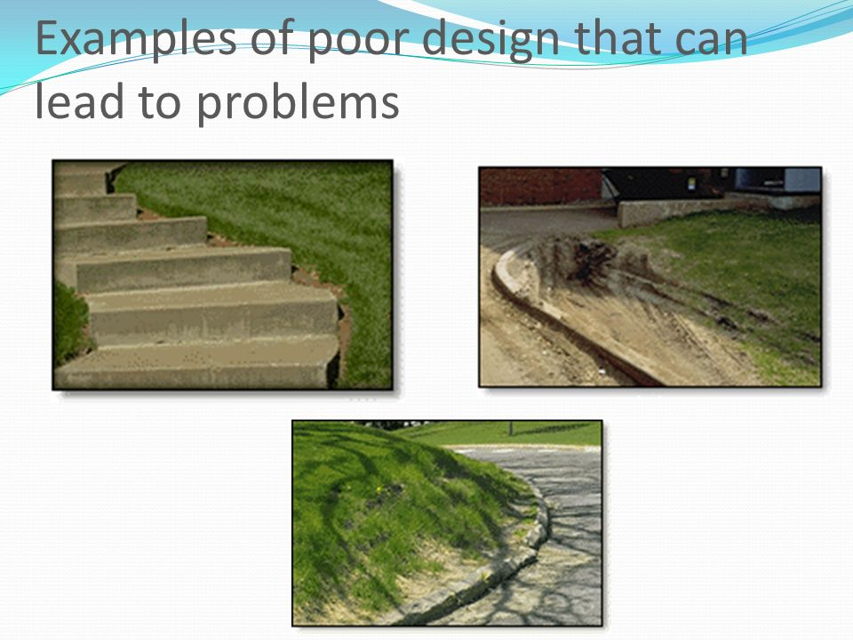 Examples of poor design that can lead to problems