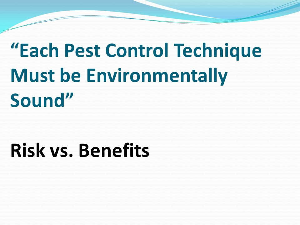 Each Pest Control Technique Must be Environmentally Sound Risk vs