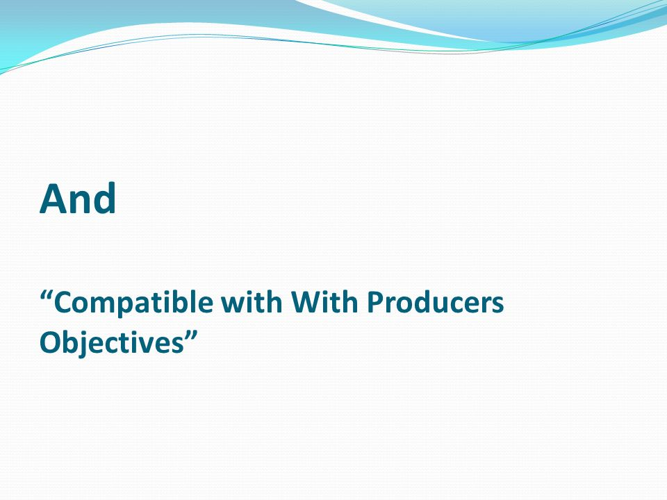 And Compatible with With Producers Objectives