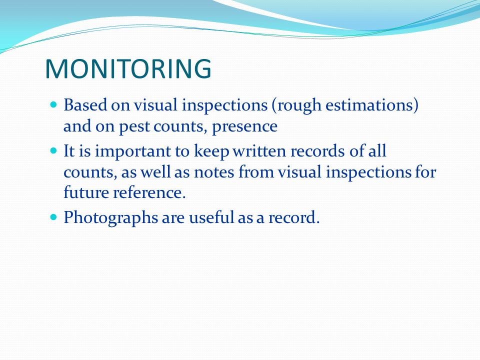 MONITORING Based on visual inspections (rough estimations) and on pest counts, presence.