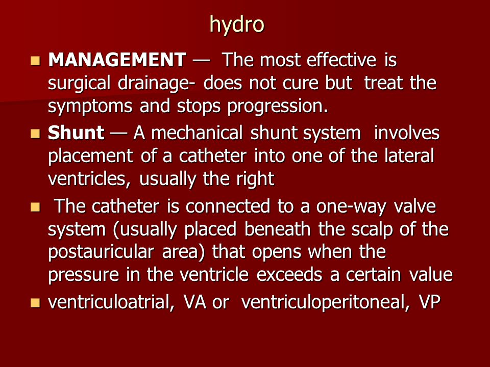 hydro MANAGEMENT — The most effective is surgical drainage- does not cure but treat the symptoms and stops progression.