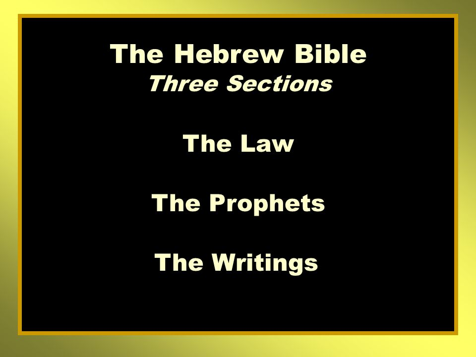 The Hebrew Bible Three Sections The Law The Prophets The Writings