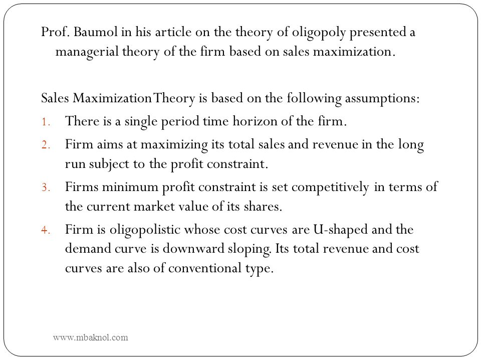 Sales Maximization Theory is based on the following assumptions: