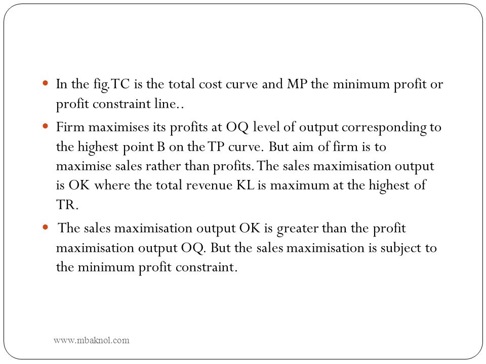 In the fig.TC is the total cost curve and MP the minimum profit or profit constraint line..