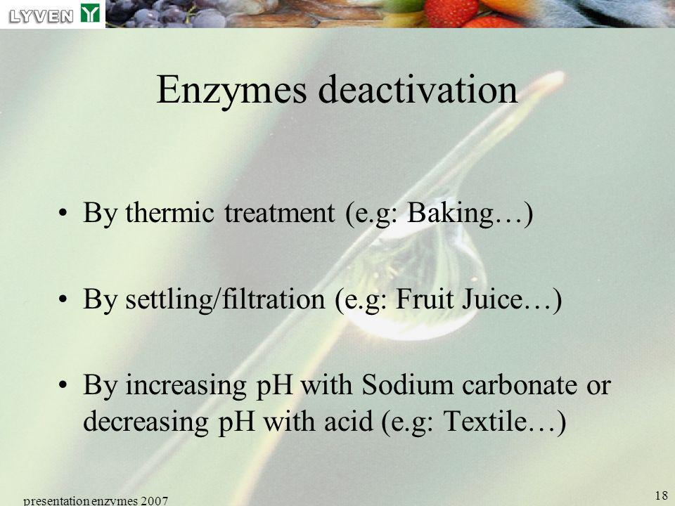 Enzymes deactivation By thermic treatment (e.g: Baking…)