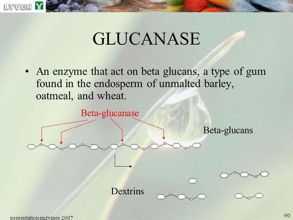 LYVEN GLUCANASE. An enzyme that act on beta glucans, a type of gum found in the endosperm of unmalted barley, oatmeal, and wheat.