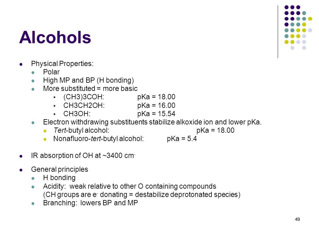 Alcohols Physical Properties: Polar High MP and BP (H bonding)