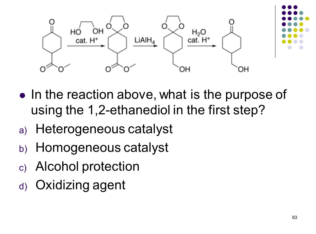 Heterogeneous catalyst Homogeneous catalyst Alcohol protection