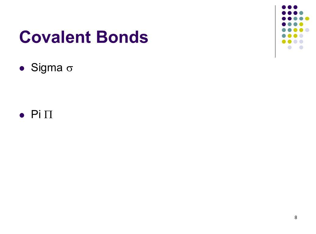 Covalent Bonds Sigma s Pi P 8