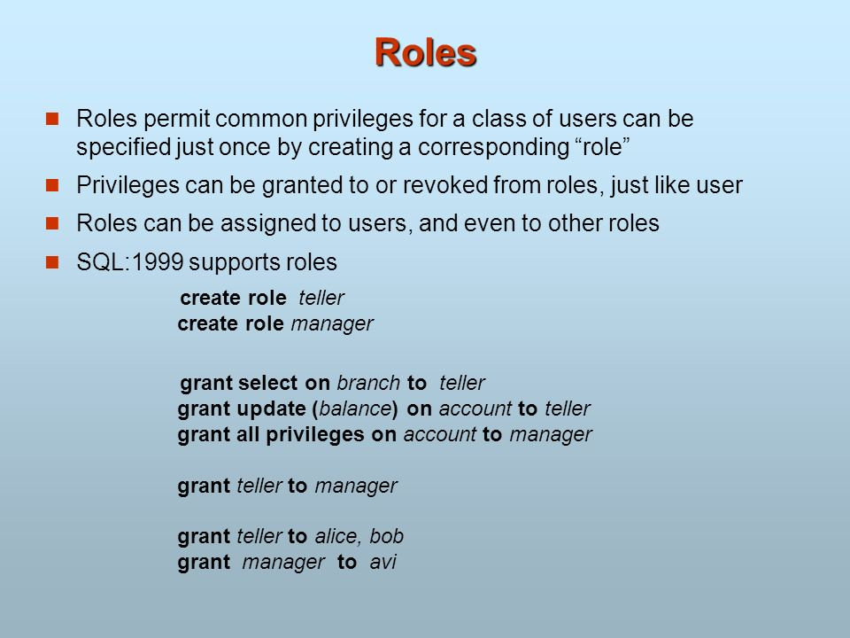 RolesRoles permit common privileges for a class of users can be specified just once by creating a corresponding role