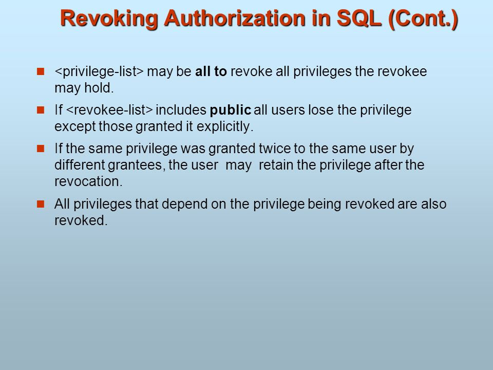 Revoking Authorization in SQL (Cont.)