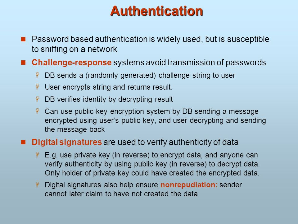 Authentication Password based authentication is widely used, but is susceptible to sniffing on a network.
