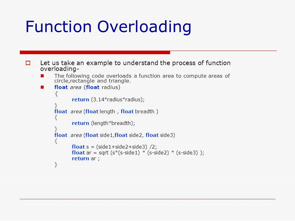 Function Overloading Let us take an example to understand the process of function overloading-