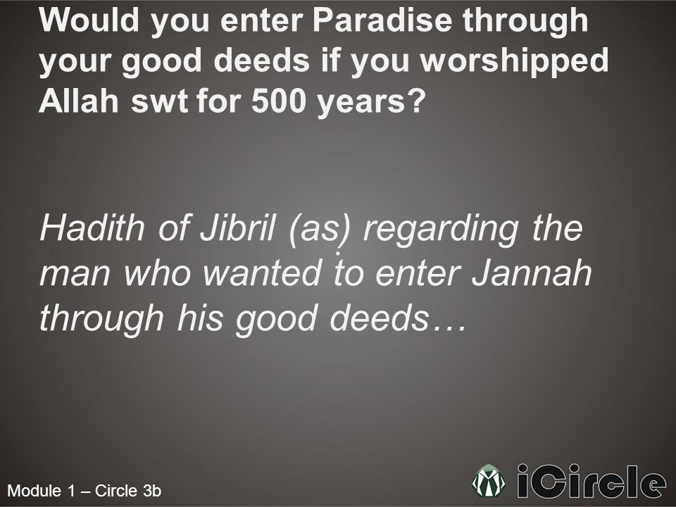 Would you enter Paradise through your good deeds if you worshipped Allah swt for 500 years