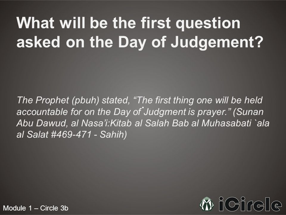 What will be the first question asked on the Day of Judgement