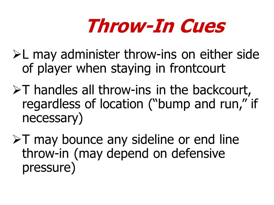 Throw-In CuesL may administer throw-ins on either side of player when staying in frontcourt.