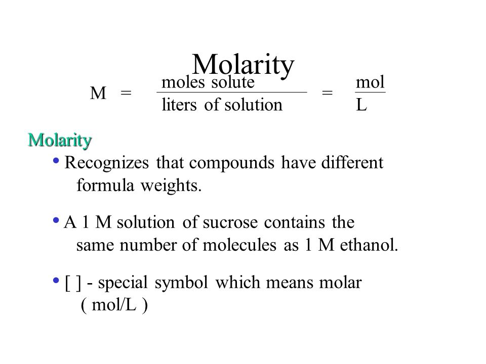 Molarity M = moles solute mol liters of solution L = Molarity