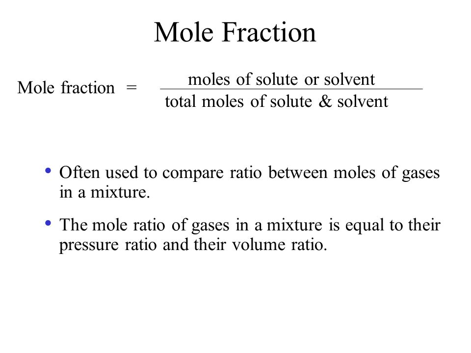 Mole Fraction moles of solute or solvent Mole fraction =